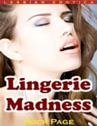 Lingerie Madness (Lesbian Erotica) ebook by Rock Page