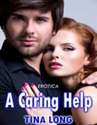 Erotica: A Caring Help ebook by Tina Long