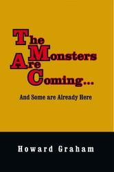 The Monsters Are Coming...And Some are Already Here ebook by Howard Graham