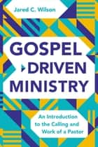 Gospel-Driven Ministry - An Introduction to the Calling and Work of a Pastor ebook by