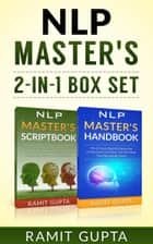 NLP Master's **2-in-1** BOX SET: 24 NLP Scripts & 21 NLP Mind Control Techniques That Will Change Your Life Forever - NLP training, Self-Esteem, Confidence, Leadership Book Series ebook by Ramit Gupta