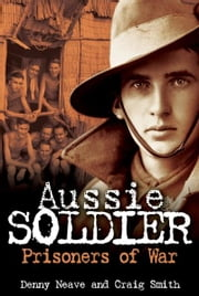 Aussie Soldier - POW ebook by Denny Neave, Craig Smith