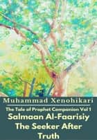The Tale of Prophet Companion Vol 1 Salmaan Al-Faarisiy The Seeker After Truth ebook by Muhammad Xenohikari