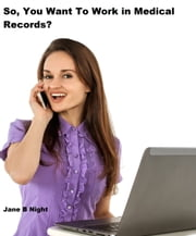 So, You Want To Work in Medical Records ebook by Jane B Night