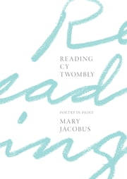 Reading Cy Twombly - Poetry in Paint ebook by Mary Jacobus