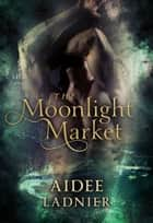 The Moonlight Market ebook by Aidee Ladnier