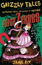 Superzeroes - Cautionary Tales for Lovers of Squeam! Book 8 ebook by