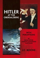 HITLER AT THE OBERSALZBERG ebook by J.C. Boone