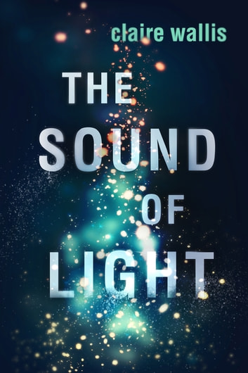 The Sound of Light ebook by Claire Wallis