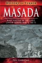 Masada - Mass Suicide in the First Jewish-Roman War, c. AD 73 ebook by Phil Carradice