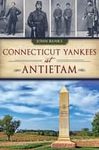Connecticut Yankees at Antietam ebook by