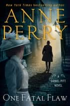 One Fatal Flaw - A Daniel Pitt Novel ebook by Anne Perry