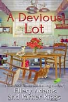 A Devious Lot 電子書籍 by Ellery Adams, Parker Riggs