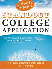 How to Prepare a Standout College Application - Expert Advice that Takes You from LMO* (*Like Many Others) to Admit ebook by Alison Cooper Chisolm,Anna Ivey