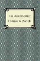 The Spanish Sharper ebook by Francisco de Quevedo