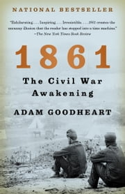 1861 - The Civil War Awakening ebook by Adam Goodheart