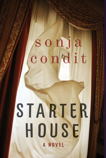 Starter House - A Novel ebook by Sonja Condit