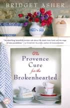 The Provence Cure for the Brokenhearted ebook by Bridget Asher