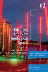Entering the New Theological Space - Blurred Encounters of Faith, Politics and Community ebook by Revd Jeff Astley,Revd Canon Leslie J Francis,Very Revd Prof Martyn Percy,Dr Nicola Slee