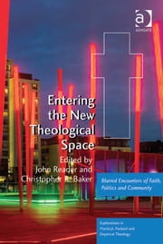 Entering the New Theological Space - Blurred Encounters of Faith, Politics and Community ebook by Revd Dr John Reader,Revd Dr Christopher R Baker,Revd Jeff Astley,Revd Canon Leslie J Francis,Very Revd Prof Martyn Percy,Dr Nicola Slee