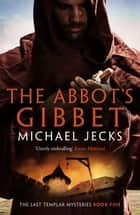 The Abbot's Gibbet ebook by Michael Jecks