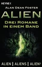 Alien - Drei Romane in einem Band ebook by Alan Dean Foster, Heinz Nagel, Irene Holicki,...