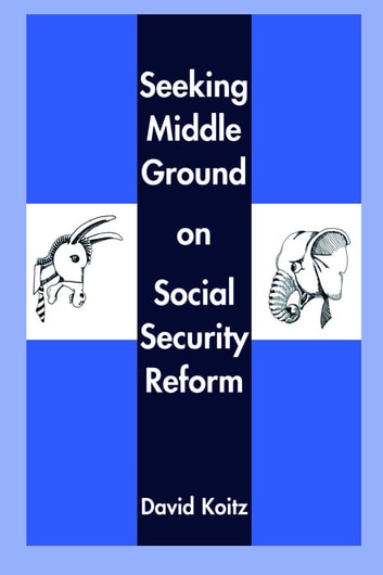 Seeking Middle Ground on Social Security Reform ebook by David Koitz