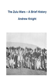 The Zulu Wars: A Brief History ebook by Andrew Knight