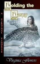 Holding the Harpy ebook by Virginia Flowers