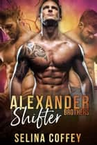 Alexander Shifter Brothers ebook by Selina Coffey