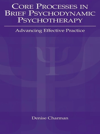 Core Processes in Brief Psychodynamic Psychotherapy - Advancing Effective Practice ebook by