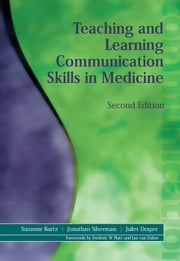 Teaching and Learning Communication Skills in Medicine, Second Edition ebook by Kurtz, Suzanne