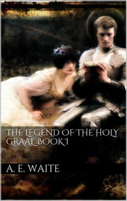 The Legend of the Holy Graal. Book I ebook by Arthur Edward Waite