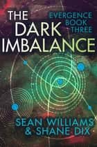 The Dark Imbalance ebook by Sean Williams, Shane Dix
