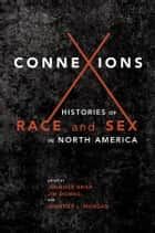 Connexions - Histories of Race and Sex in North America ebook by Jennifer L Morgan, Jennifer Brier, Jim Downs