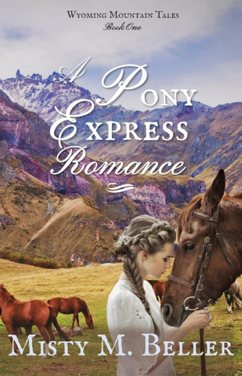 A Pony Express Romance - Wyoming Mountain Tales, #1 ebook by Misty M. Beller
