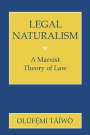 Legal Naturalism - A Marxist Theory of Law ebook by Olufemi Taiwo