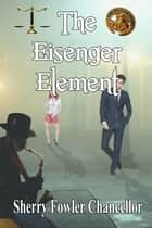 The Eisenger Element ebook by Sherry Fowler Chancellor