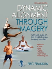 Dynamic Alignment Through Imagery 2nd Edition ebook by Eric Franklin