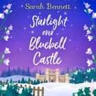 Starlight Over Bluebell Castle (Bluebell Castle, Book 3) audiobook by Sarah Bennett