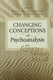 Changing Conceptions of Psychoanalysis - The Legacy of Merton M. Gill ebook by Doris K. Silverman,David L. Wolitzky