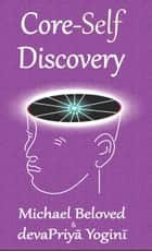 Core-Self Discovery ebook by Michael Beloved, devaPriya Yogini