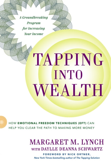 Tapping Into Wealth - How Emotional Freedom Techniques (EFT) Can Help You Clear the Path to Making More Money eBook by Margaret M. Lynch,Daylle Deanna Schwartz, M.S.