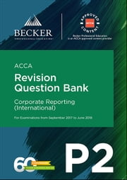 ACCA Approved - P2 Corporate Reporting (INT) (September 2017 to June 2018 exams) - Revision Question Bank ebook by Becker Professional Education