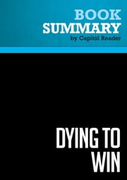Summary of Dying to Win: The Strategic Logic of Suicide Terrorism - Robert A. Pape ebook by Capitol Reader