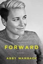 Forward - A Memoir ebook by Abby Wambach