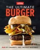 The Ultimate Burger - Plus DIY Condiments, Sides, and Boozy Milkshakes ebook by