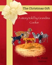The Christmas Gift - A story told by Grandma Cookie ebook by Brenda Anderson