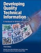Developing Quality Technical Information - A Handbook for Writers and Editors ebook by Michelle Carey, Moira McFadden Lanyi, Deirdre Longo,...