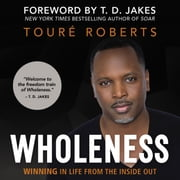 Wholeness - Winning in Life from the Inside Out audiobook by Touré Roberts